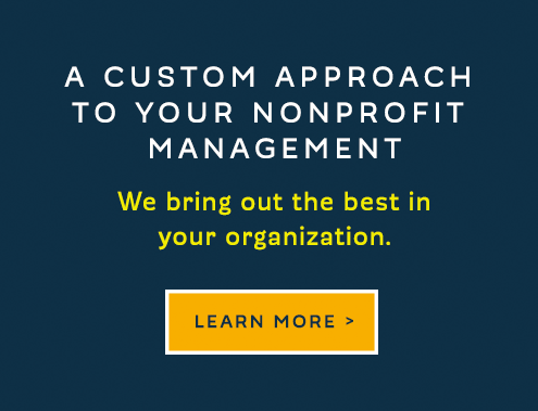 A CUSTOM APPROACH TO YOUR NONPROFIT MANAGEMENT. We bring out the best in your organization.